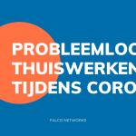 probleemloos-thuiswerken-corona-falco-networks